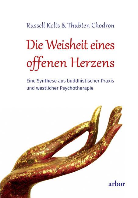 Russell Kolts & Thubten Chodro: Die Weisheit eines offenen Herzens