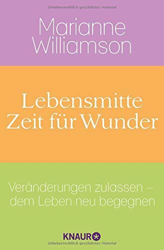 Marianne Williamson: Lebensmitte – Zeit für Wunder. Veränderungen zulassen, dem Leben neu begegnen