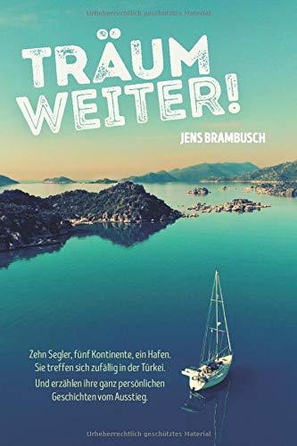 Jens Brambusch: Träum weiter! Zehn Segler, fünf Kontinente, ein Hafen.