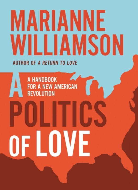 Marianne Williamson: A Politics of Love. A Handbook for a New American Revolution