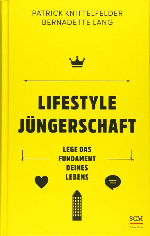 Patrick Knittelfelder & Bernadette Lang: Lifestyle Jüngerschaft. Lege das Fundament deines Lebens