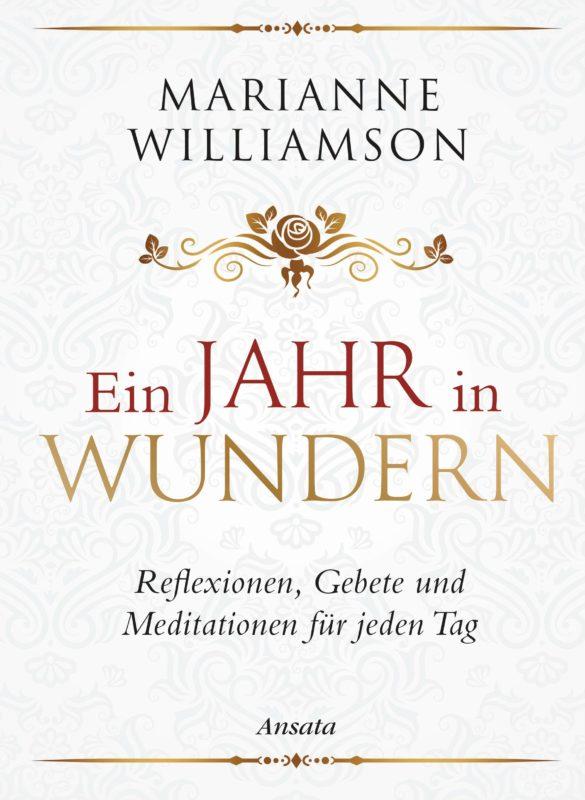 Marianne Williamson: Ein Jahr in Wundern. Reflexionen, Gebete und Meditationen für jeden Tag