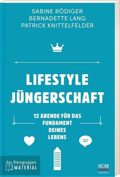 Sabine Rödiger, Bernadette Lang & Patrick Knittelfelder: Lifestyle Jüngerschaft – das Kleingruppenmaterial. 12 Abende für das Fundament deines Lebens