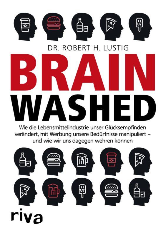 Dr. Robert H. Lustig: Brainwashed. Wie die Lebensmittelindustrie unser Glücksempfinden verändert …