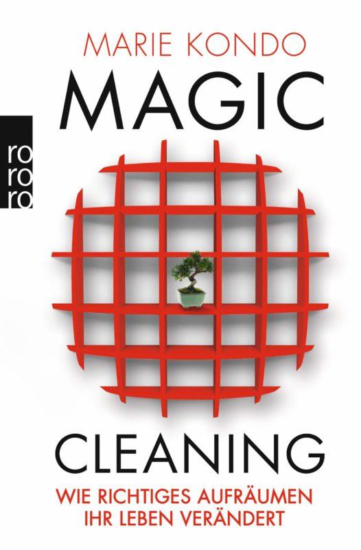 Marie Kondo: Magic Cleaning. Wie richtiges Aufräumen Ihr Leben verändert